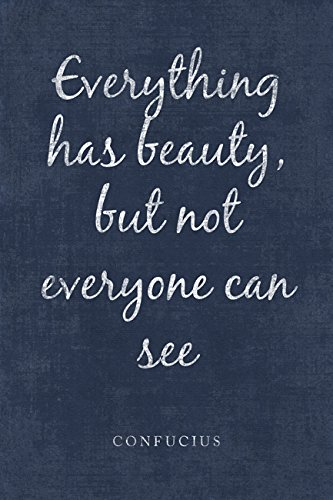 Everything Has Beauty, But Not Everyone Can See Confucius Quote, motivational poster