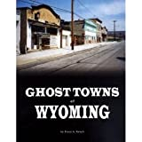 Ghost Towns of Wyoming, Bruce A. Raisch, 157864352X