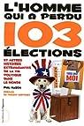 L'homme qui a perdu 103 élections : Et autres histoires extravagantes de la vie politique dans le monde par Mason