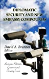 Diplomatic Security and New Embassy Compounds, David A. Brunner, 1621002357