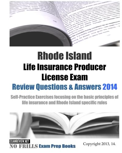 Download Rhode Island Life Insurance Producer License Exam Review Questions & Answers 2014: Self-Practice Exercises focusing on the basic principles of life insurance and Rhode Island specific rules Pdf