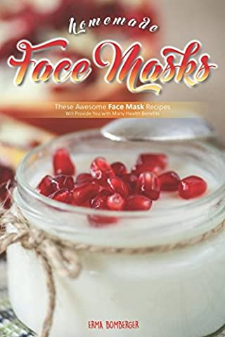 Homemade Face Masks: These Awesome Face Mask Recipes Will Provide You with Many Health Benefits - Faces Soft Book