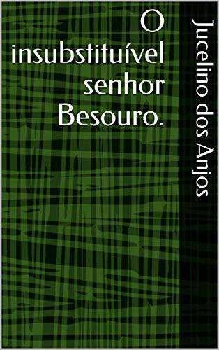 O insubstituível senhor Besouro.
