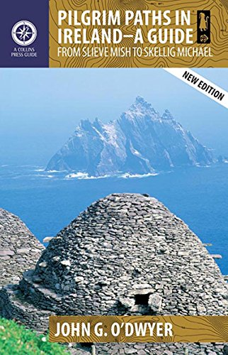 Pilgrim Paths in Ireland: A Guide: From Slieve Mish to Skellig Michael (Collins Press Guides)