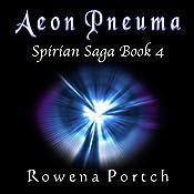 Aeon Pneuma: Spirian Saga | Rowena Portch