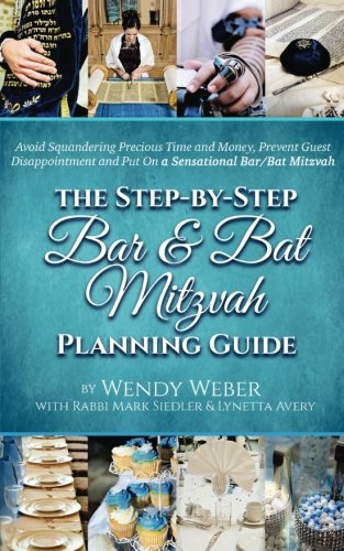 The Step-by-Step Bar and Bat Mitzvah Planning Guide: Avoid Squandering Precious Time and Money, Prevent Guest Disappointment and Put On a Sensational Bar/Bat Mitzvah (Bar Bat Mitzvah Planning)