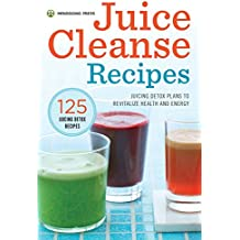 Juice Cleanse Recipes: Juicing Detox Plans to Revitalize Health and Energy