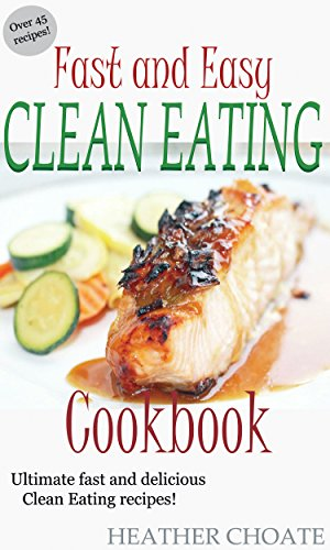 Fast and easy clean eating cookbook ultimate fast and delicious fast and easy clean eating cookbook ultimate fast and delicious clean eating recipes forumfinder Image collections