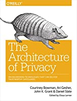The Architecture of Privacy: On Engineering Technologies that Can Deliver Trustworthy Safeguards Front Cover