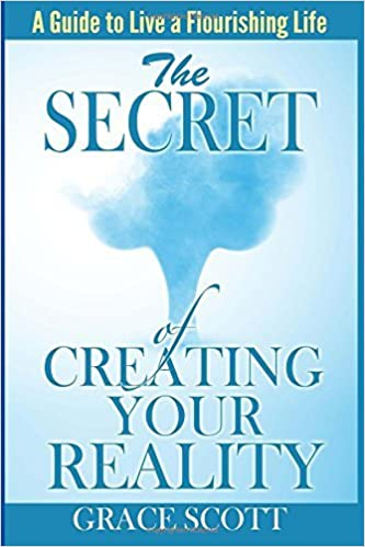 Book The Secret of Creating Your Reality: A Guide to Live a Flourishing Life by Grace Scott (2015-03-03)