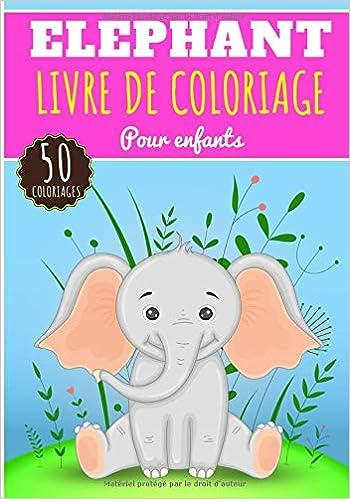 Livre De Coloriage Elephant Pour Enfants Filles Garcons Livre Prescolaire 50 Pages Et Dessins Uniques A Colorier Sur Les Elephants Animaux De La Pachyderme Ideal Activite A La