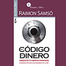 El código del dinero [The Source of Money]   Livre audio Auteur(s) : Raimon Samsó Narrateur(s) : Jose Luis Palomera de la Reé