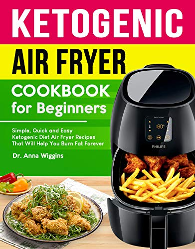 Chili Paste Net - Ketogenic Air Fryer Cookbook For Beginners: Simple, Quick and Easy Ketogenic Diet Air Fryer Recipes That Will Help You Burn Fat Forever (Complete Keto Cookbook for Beginners)