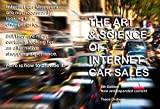 THE ART & SCIENCE OF INTERNET CAR SALES: Understanding How To Communicate And Sell New & Used Cars & Trucks In The New Electronic Marketplace.  6th EDITION - includes new and expanded content.