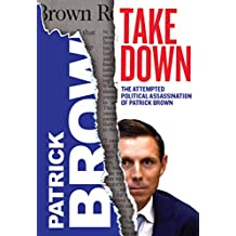 Takedown: The Attempted Political Assassination of Patrick Brown