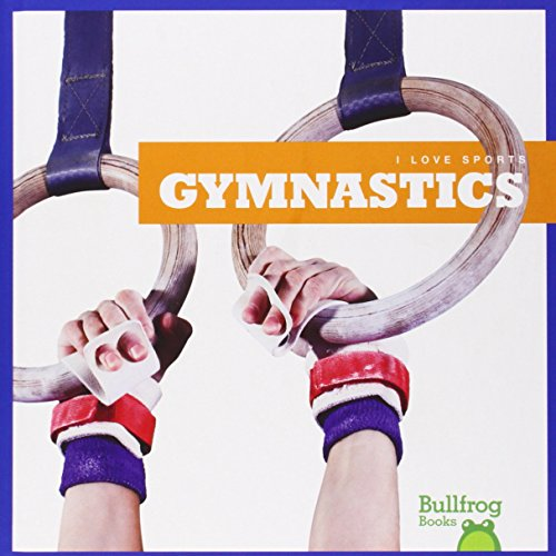 Gymnastics (Bullfrog Books: I Love Sports) by Jump!