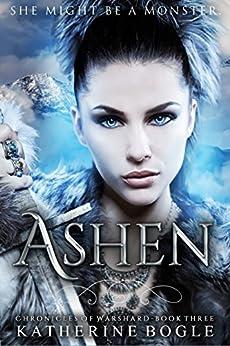 Ashen: Chronicles of Warshard by [Bogle, Katherine]