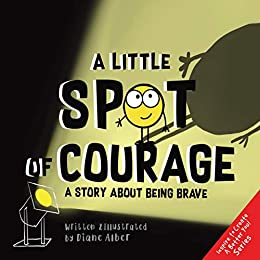 A Little SPOT of Courage: A Story About Being Brave by [Alber, Diane]
