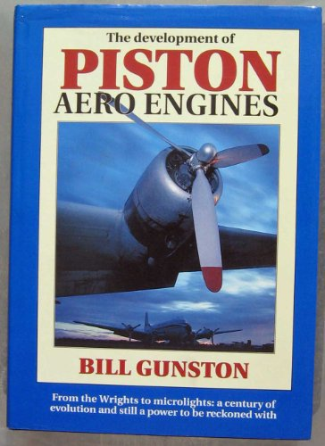The Development of Piston Aero Engines: From the Wrights to Microlights : A Century of Evolution and Still a Power to Be Reckoned (Airplane Evolution Engines)