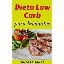 Dieta Low Carb  para Iniciantes: Guia Introdutório para você conhecer a Dieta Low Carb