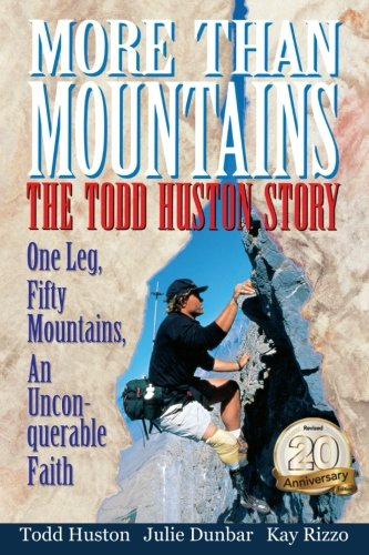 Download More Than Mountains: The Todd Huston Story 20th Anniversary Edition: One Leg, Fifty Mountains, an Unconquerable Faith ebook