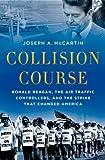 Collision Course, Joseph A. McCartin, 0199836787