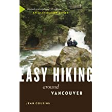 Easy Hiking around Vancouver, 7th Ed.: An All-Season Guide