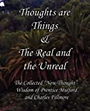 Thoughts Are Things and the Real and the Unreal, Prentice Mulford and Charles Fillmore, 1613350422