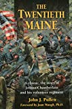 The Twentieth Maine: A Classic Story of Joshua Chamberlain and His Volunteer Regiment