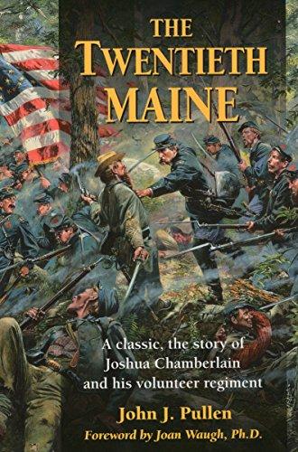 The Twentieth Maine: A Classic Story of Joshua Chamberlain and His Volunteer Regiment