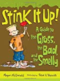 Stink It Up!: A Guide to the Gross, the Bad, and the Smelly