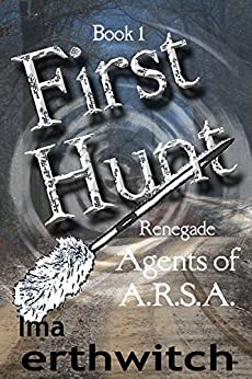 First Hunt (Renegade Agents of A.R.S.A. Book 1) by [Erthwitch, Ima]