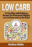 Low Carb Recipes: 14-Day Plan with Delicious Recipes for Permanent Weight Loss at Home and on the Road (Volume 5)