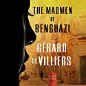 The Madmen of Benghazi: A Malko Linge Novel, Book 1 Audiobook by Gérard de Villiers Narrated by Nicholas Guy Smith