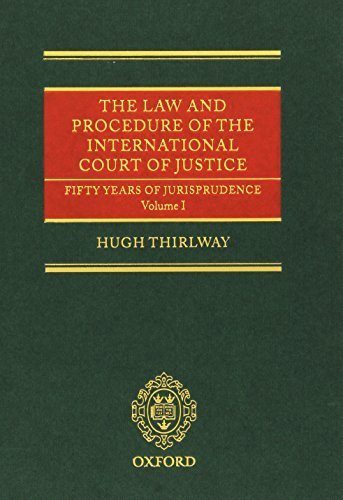 The Law and Procedure of the International Court of Justice: Fifty Years of Jurisprudence by Hugh Thirlway (2013-04-22)