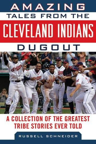 Indians Fan Series Cleveland - Amazing Tales from the Cleveland Indians Dugout: A Collection of the Greatest Tribe Stories Ever Told