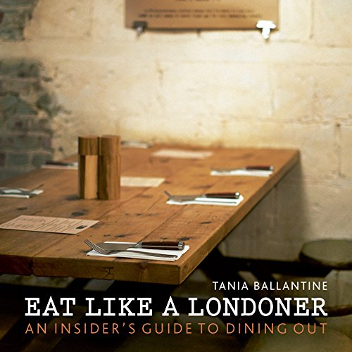 Eat Like a Londoner: An Insider's Guide to Dining Out (London Guides) (Best Hidden Places In London)