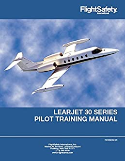 learjet 30 series pilot training manual flight safety amazon com rh amazon com airplane flight manual learjet 35a B-17 Flight Manual