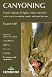 Canyoning: Classic Canyons in Spain, France and Italy (Cicerone Guides) by John Bull (22-Apr-2008) Paperback