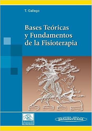 Bases Teóricas Y Fundamentos De La Fisioterapia por Tomás Gallego Izquierdo epub