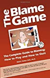 The Blame Game: The Complete Guide to Blaming: How to Play and How to Quit
