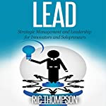 Lead: Strategic Management and Leadership for Innovators and Solopreneurs | Ric Thompson
