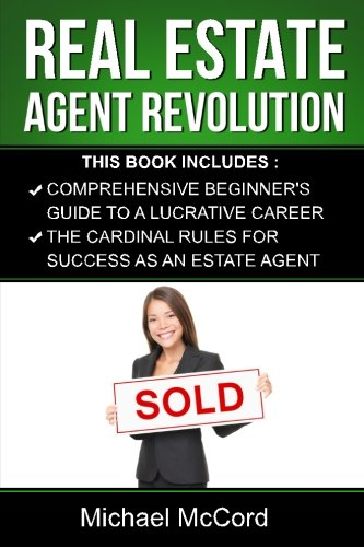 Real Estate Agent Revolution (Beginners Guide and Cardinal Rules, Generating Leads, Real Estate Investing, Flipping Houses)