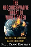 The Neoconservative Threat to World Order: America's Perilous War for Hegemony