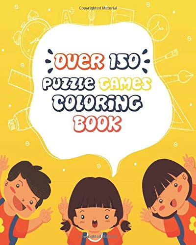 Over 150 Puzzle Games Coloring Book: An Activity Book For Toddlers And  Preschool Kids To Learn The English - Math, Sudoku, Crosswords And More -  158 Pages - (8*10 Inches) Color Interior