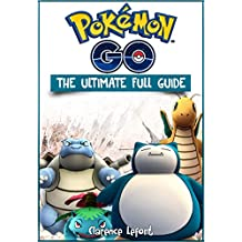 Pokemon Go The Ultimate Full Guide (Pokemon Go Game Cheat Sheet, Tricks, Hints, Tactics, Tips, Hacks, for iOS, Android) (Pokemon Go Guide Book 1)