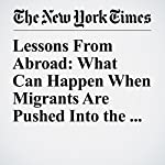 Lessons From Abroad: What Can Happen When Migrants Are Pushed Into the Shadows | Amanda Taub,Max Fisher