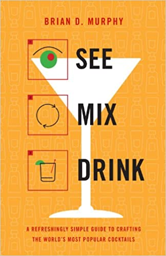 See Mix Drink A Refreshingly Simple Guide To Crafting The World S