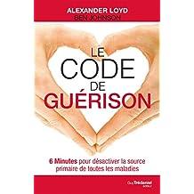 Le code de guérison : 6 Minutes pour désactiver la source primaire de toutes les maladies (French Edition)