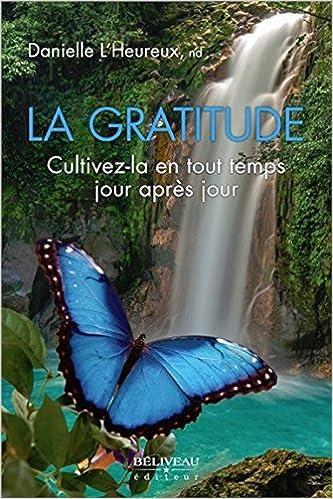 Livre gratuits en ligne La gratitude - Cultivez-la en tout temps jour après jour pdf